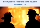 NY: Mysterious Fire Burns Down House of Anti-Israel Cult and Today's Top Stories – Breaking Israel News