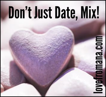 Online Dating Don't Just Date, Mix!  Love From Ana