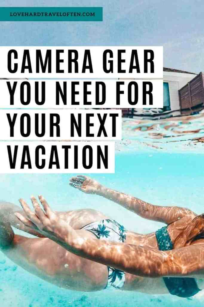 Camera gear you need for your next vacation, blog by LoveHardTravelOften.com