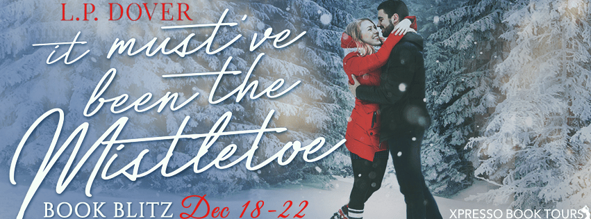 Teaser: It Must've Been the Mistletoe by L.P. Dover