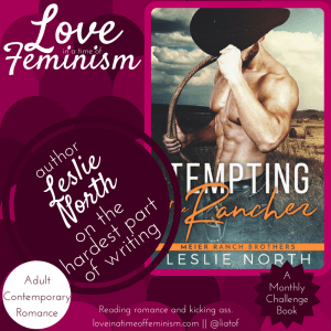 Guest Post: Leslie North, author of Tempting the Rancher, on the hardest thing about writing