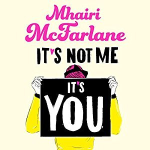 Review: It's Not Me, It's You by Mhairi McFarlane