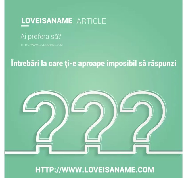 Întrebări la care iți este imposibil să răspunzi - Întrebări Loveisaname