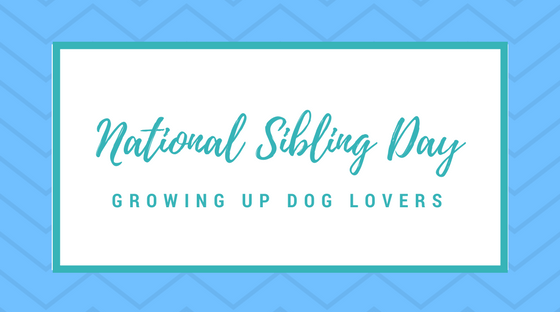 National Sibling Day Growing Up Dog Lovers