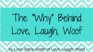 """The """"Why"""" Behind Love, Laugh, Woof"""