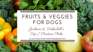 Fruits and Veggies for Dogs: Jackson & Tinkerbell's Top 7 Produce Picks