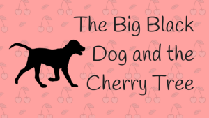 The Big Black Dog and the Cherry Tree (1)
