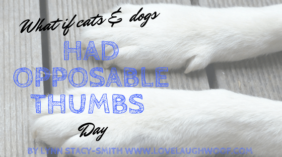 What if cats and dogs had opposable thumbs day