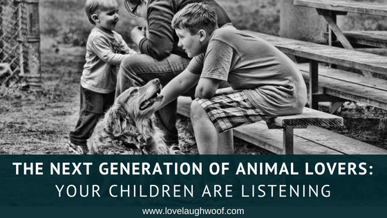 The Next Generation of Animal Lovers: Your Children Are Listening