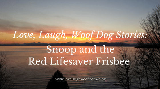 Love, Laugh, Woof Dog Stories: Snoop and the Red Lifesaver Frisbee