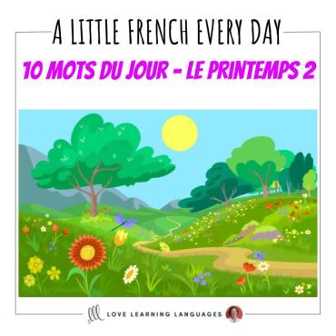 Learn French 10 words at a time with les 10 mots du jour, today Spring vocabulary