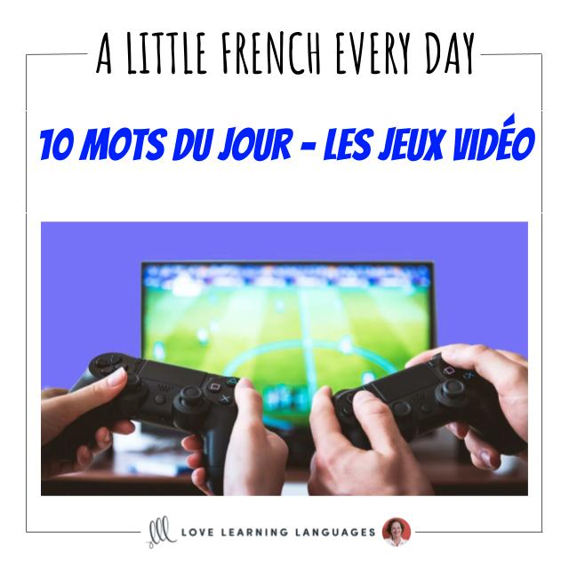 French Vocabulary list - 10 words about video games.