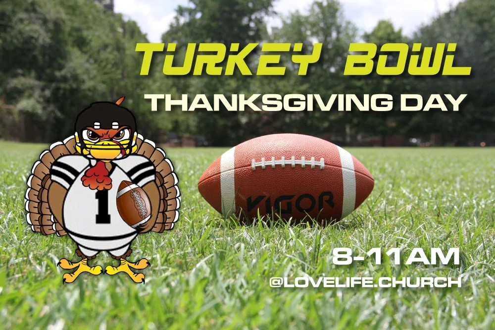 Join us at our annual Turkey Bowl fun flag football game. All men are invited. See you there! Go team!