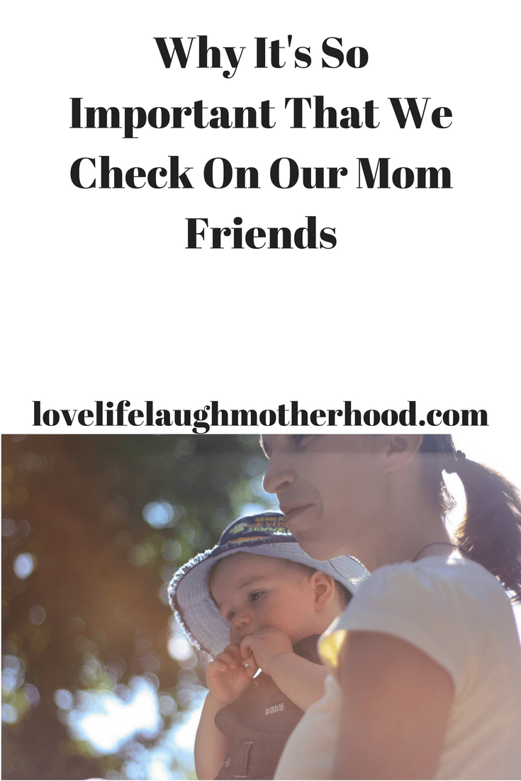 Why it's so important to check on our Mom friends, and info on Postpartum Depression