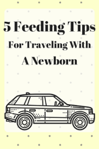 5 Feeding Tips For Traveling With A newborn