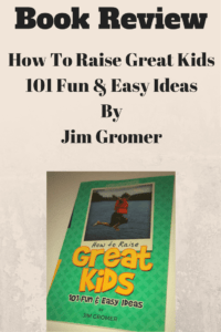 """How To Raise Great Kids, 101 Fun & Easy Ideas"" Book Review!"