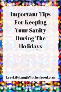 Handy tips to help keep you sane during the Holidays!