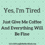 Yes, I'm Tired Just Give Me Coffee And Everything Will Be Fine