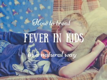 How To Treat Fever In Kids The Natural Way