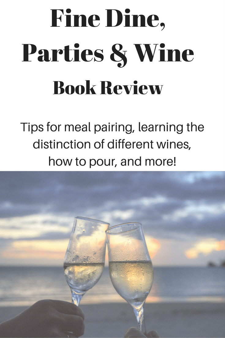 Fine Dine, Parties & Wine Book Review-tips for meal pairing, recognizing and choosing wine, how to pour, and more!