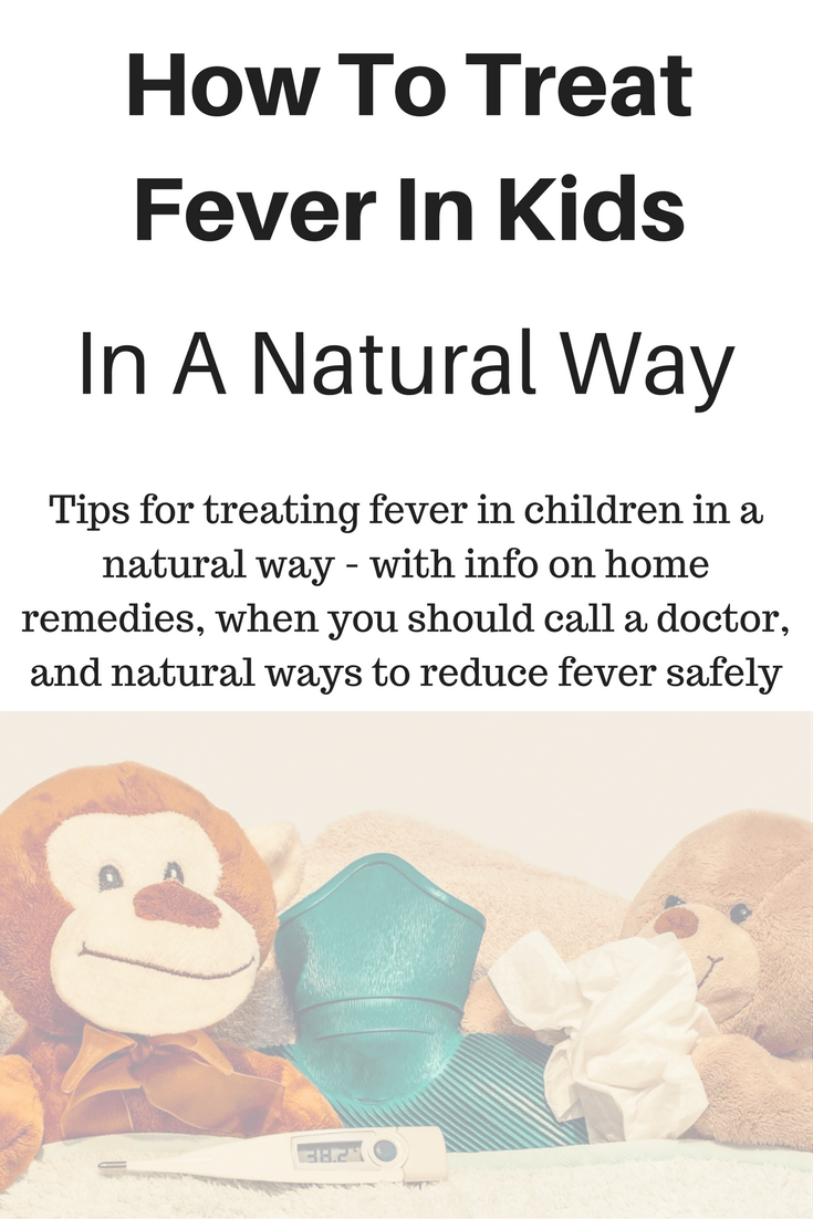 Tips for treating fever in children in a natural way - with info on home remedies, when you should call a doctor, and natural ways to reduce fever safely
