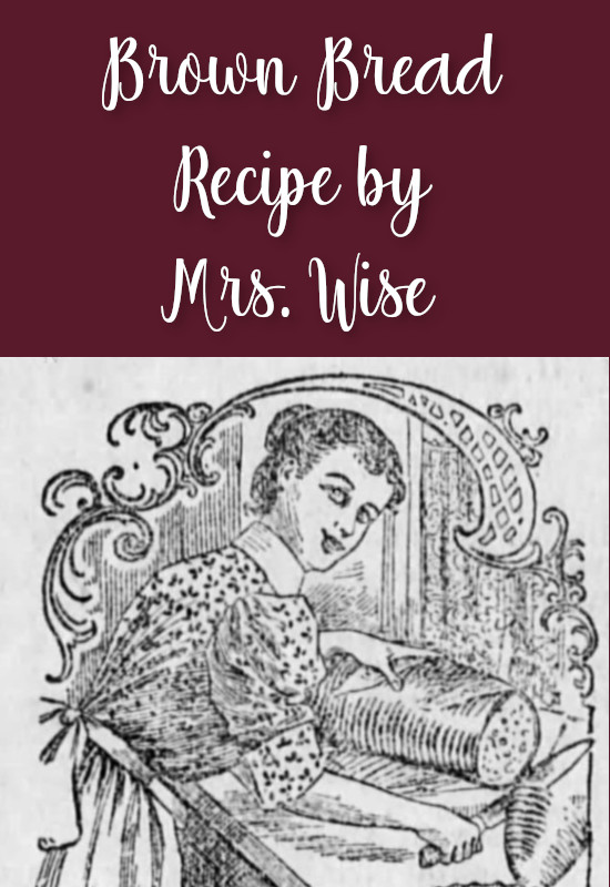 Brown Bread Recipe by Mrs. Wise
