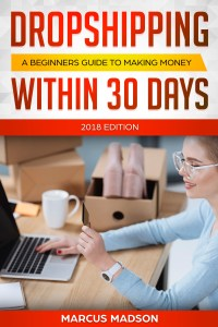 FREE: Dropshipping: A Beginners Guide to Making Money Within 30 Days (2018 Edition) by Marcus Madson
