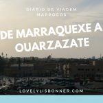 Diário de Viagem – Marrocos – De Marraquexe a Ouarzazate – 1ª Parte