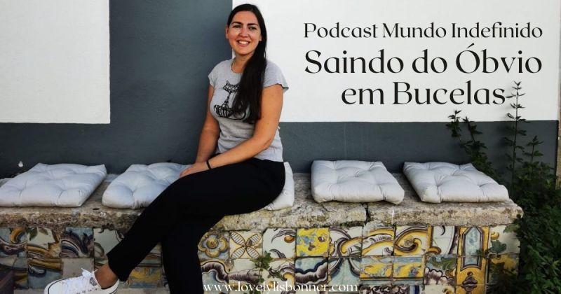 Podcast Mundo Indefinido saindo do óbvio em bucelas
