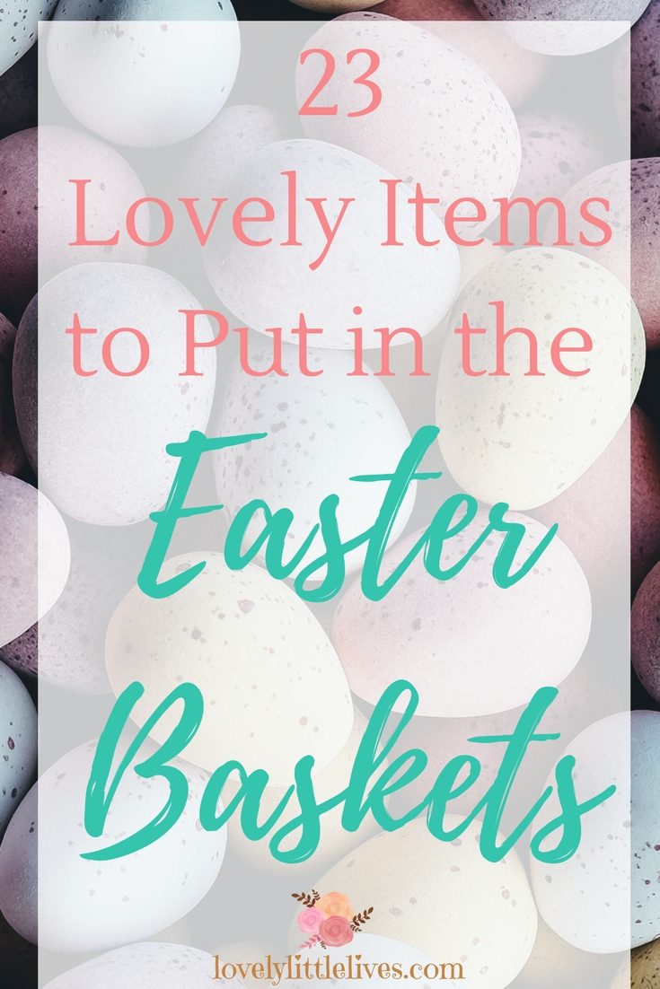 23 Lovely Items to put in the Easter Baskets #easterbaskets #easteractivites #easterbasketsforkids #easteritemsforlittlegirls