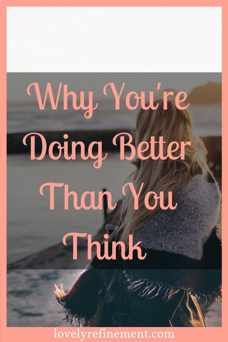 Here some signs of why you're doing much better than you think you are. #motivation #self-improvement #betterlife