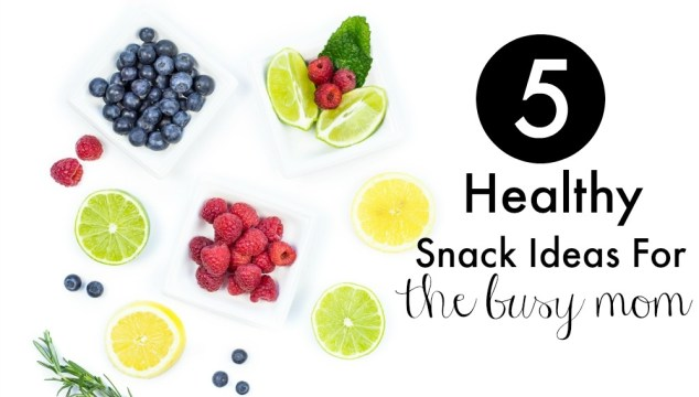 5 Healthy Snack Ideas For Working Moms