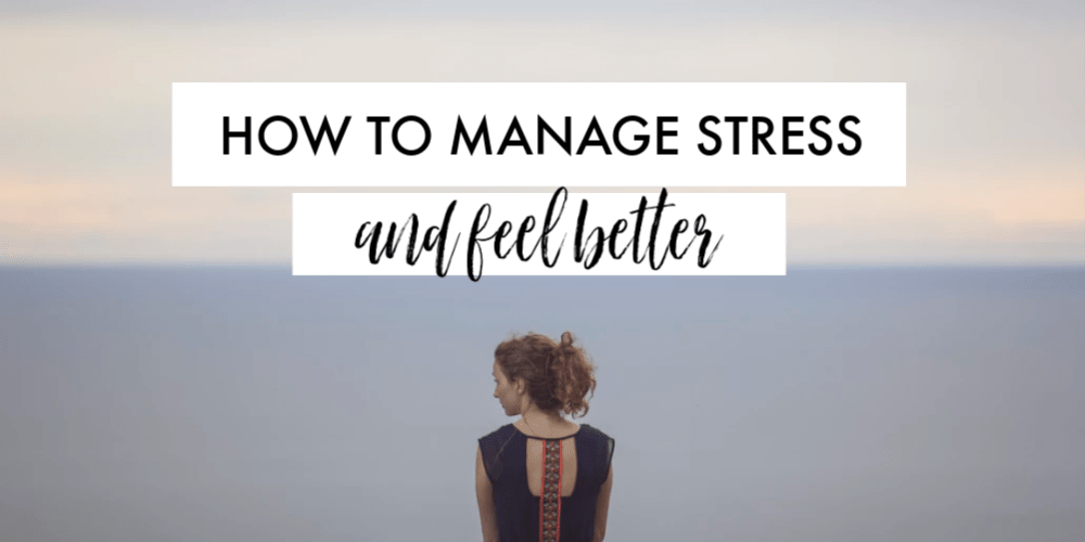 HOW TO MANAGE STRESS AND FEEL BETTER