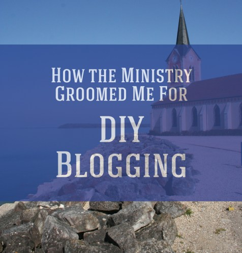 How the Ministry Groomed me for dIY Blogging (Christian Mommy Blogger})