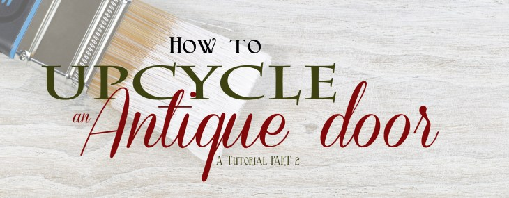 How to Upcycle an Antique Door – Part 2