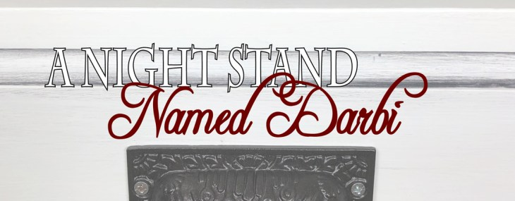Darbi the Guest Master Night Stand – I Got to Keep This One!