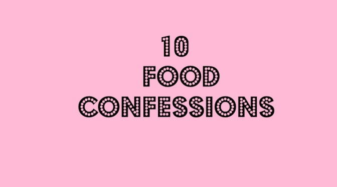 Tag: 10 food confessions