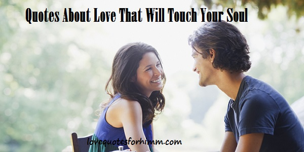 Twenty Five Quotes About Love That Will Touch Your Soul