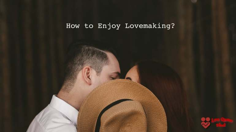 How to Enjoy Lovemaking?