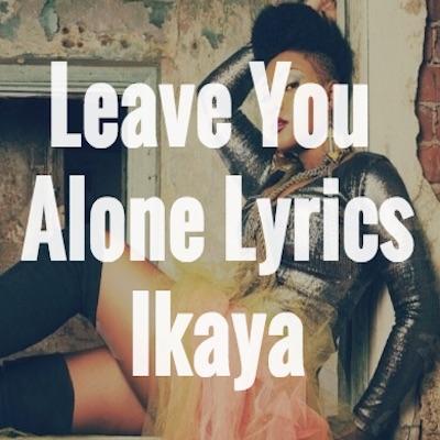 Leave You Alone Lyrics
