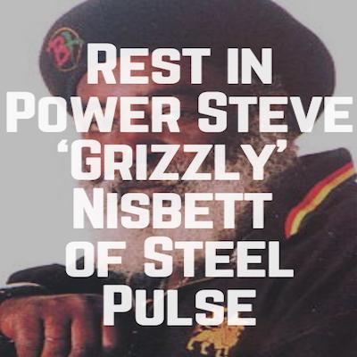 Rest in Power Steve 'Grizzly' Nisbett of Steel Pulse