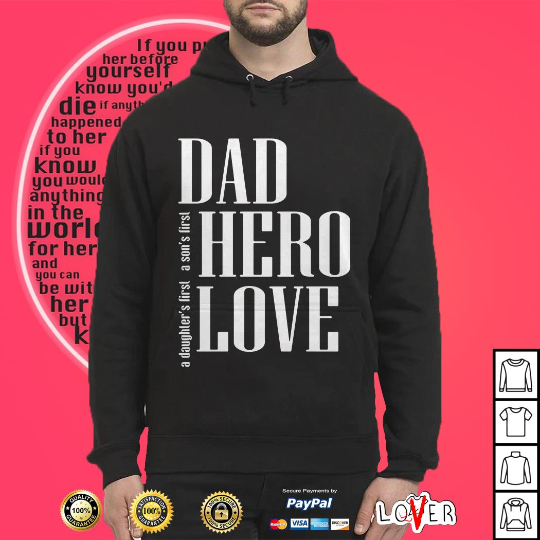 Download A daughter's first a son's first dad hero love shirt ...