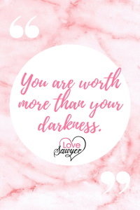 Positive Quote: You are worth more than your darkness