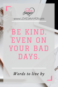 Positive Quote: Be kind even on your bad days