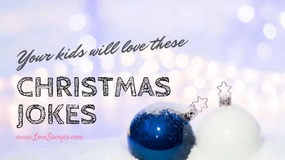 Christmas Jokes your Kids will Love - Love, Sawyer