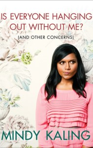 funny books IS EVERYONE HANGING OUT WITHOUT ME (and other concerns) by mindy kaling
