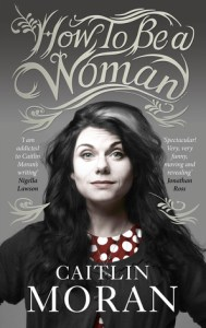funny books HOW TO BE A WOMAN by Caitlin Moran