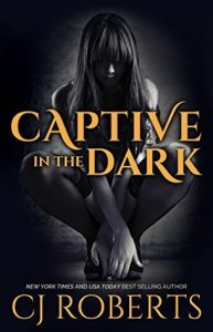 Dark Romance Novels: Captive in the Dark by CJ Roberts