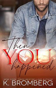 February 2020 book releases Then You Happened by K. Bromberg
