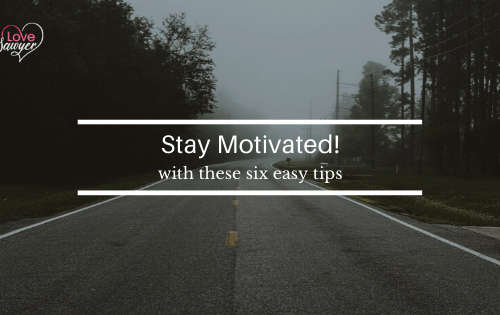6 easy ways to get motivated and stay that way